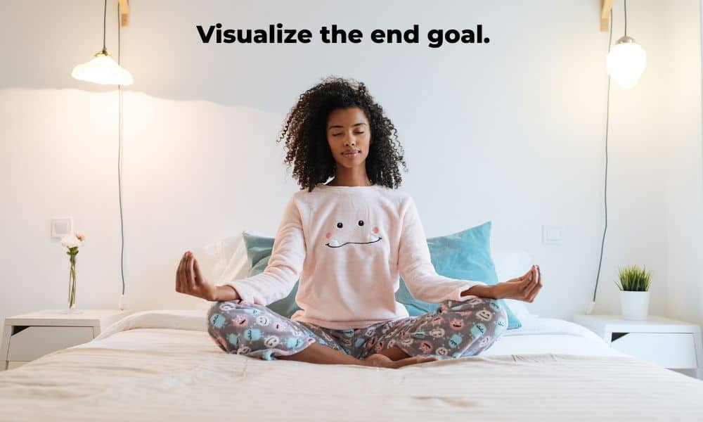 Visualize the end goal