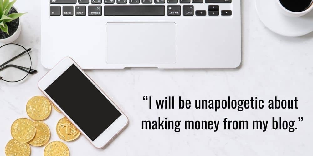 I will be unapologetic about making money from my blog